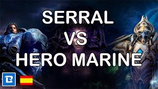 MACRO TOTAL!   HERO MARINE VS SERRAL!   STARCRAFT 2