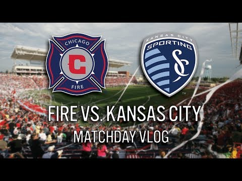 CHICAGO FIRE VS SPORTING KC - 2018 MLS MATCHDAY VLOG