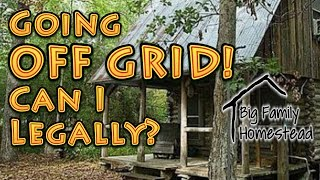 Going OFF GRID Can I Legally?