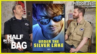Half in the Bag Episode 163: Under the Silver Lake