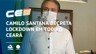 Camilo Santana decreta lockdown em todo o Ceará