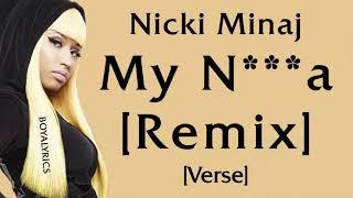 Nicki Minaj - My Ni**a [Remix] (Verse - Lyrics)