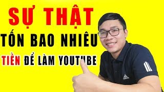 Tốn Bao Nhiêu Tiền Để Có Thể Làm Youtube | Duy MKT