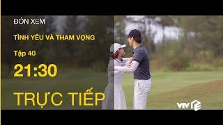 TRỰC TIẾP VTV3 | TẬP 40: Tình Yêu Và Tham Vọng - Minh ôm Linh, tuyên bố quá mệt mỏi với Tuệ Lâm