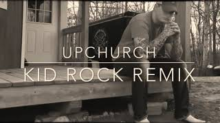 Upchurch - kid rock remix ( official audio)