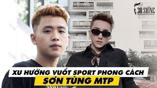 Xu Hướng Vuốt Tóc Sport Phong Cách Sơn Tùng MTP - 30Shine TV Trendy