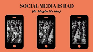 SOCIAL MEDIA IS BAD (Or Maybe It's Not)