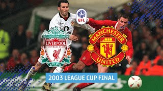 Liverpool v Manchester United | 2003 League Cup Final in full!
