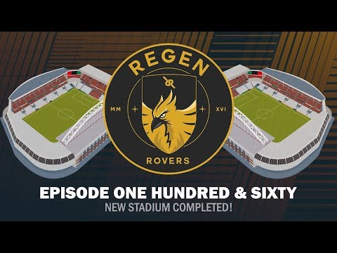 Regen Rovers | Episode 160 - New Stadium Completed! | Football Manager 2019
