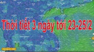 Dự báo thời tiết 23/2 : Tin không khí lạnh mới nhất và thời tiết 3 ngày tới