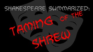 Shakespeare Summarized: The Taming Of The Shrew