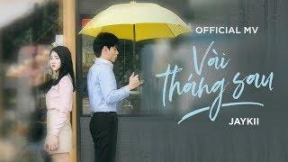 JayKii | VÀI THÁNG SAU (Official MV)