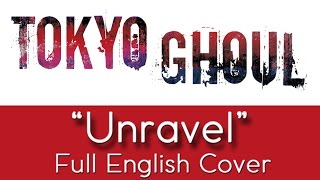 "Tokyo Ghoul - ""Unravel"" - Full English cover - by The Unknown Songbird"