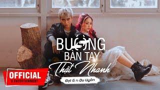 Buông Bàn Tay Thật Nhanh - ĐạtG x DuUyen || OFFICIAL MV