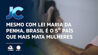 Mesmo com lei Maria da Penha, Brasil é o 5º país que mais mata mulheres
