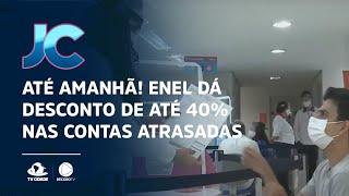 Até Amanhã! Enel dá desconto de até 40% nas contas atrasadas