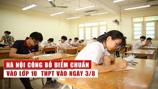 Bản tin tuần: Hà Nội công bố điểm chuẩn vào lớp 10 THPT vào ngày 3/8