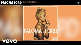 Paloma Ford - That Shit Ain't Cool (Audio)