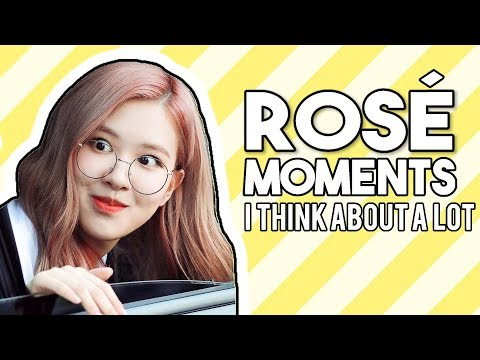 blackpink rosé moments i think about a lot