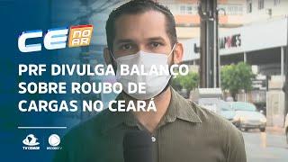 Polícia Rodoviária Federal divulga balanço sobre roubo de cargas no Ceará