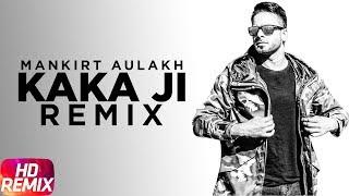 Kaka Ji Remix – Mankirt Aulakh