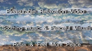 "Pleasurable Relaxation Video, With ""Soothing Music"" And Peaceful Visuals, Relax & Feel More Peace"