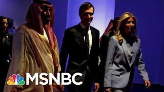 Jared Kushner And The Saudi Crown Prince's Troubling Relationship   Deadline   MSNBC
