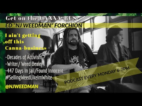 "Ed Forchion aka NJWeedman is launching ""Get on the CannaBus with NJWeedman"" an Instagram Live series, starting Monday, September 7 at 6:00 p.m. ET to 7:00 p.m. ET, to garner awareness and support per his current anti-legalization campaign in New Jersey.  ""Get on the CannaBus"" will also stream live on Instagram and Facebook at @NJWeedman and on the NJWeedMan YouTube channel.  Watch as Forchion announces at the New Jersey State Senate that he is #SellingWeedLikeImWhite."