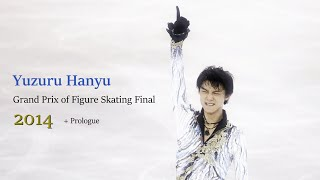 Yuzuru Hanyu - 羽生結弦 -  GPF 2014 SP & FS + Prologue