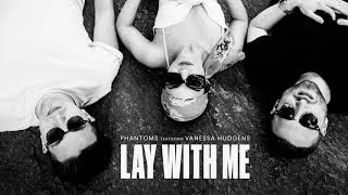 Phantoms ft. Vanessa Hudgens - Lay With Me (Official Audio)