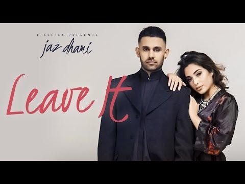 Jaz Dhami: Leave It (Full Song) Snappy - Rav Hanjra