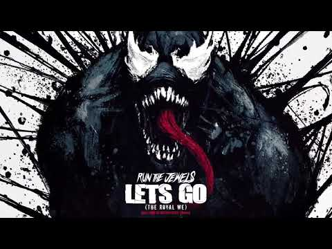 Run The Jewels - Let's Go (The Royal We)   From Marvel's Venom
