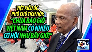 """""""Chưa bao giờ Việt Nam có nhiều cơ hội như bây giờ!"""" - Việt Kiều Úc, Phó Chủ tịch Hội DNVNONN"""