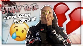 WHY ME AND MY EX BROKE UP *STORY TIME*