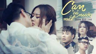 Cạn Cả Nước Mắt | MV Hay Nhất 2019 | Dương Nhất Linh