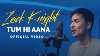 Tum Hi Aana (Cover) – Zack Knight Video HD