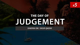 The Day of Judgement | Episode 5: Al-Mawqif: The Plains of Judgment Day | Shaykh Dr. Yasir Qadhi