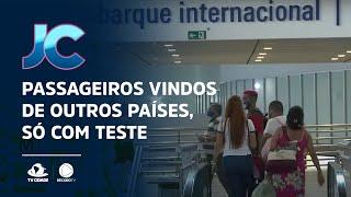 Passageiros vindos de outros países só poderão entrar no Brasil, com teste negativo da Covid-19