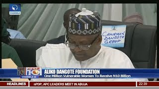 One Million Vulnerable Women To Recieve N10Bn From Aliko Dangote Foundation Pt 3 | News@10 |