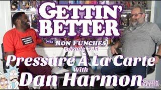 Gettin' Better # 45 - Pressure À La Carte with Dan Harmon