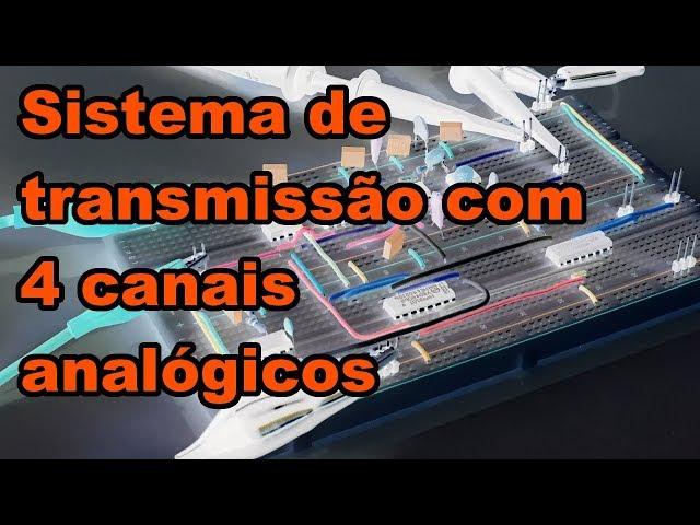 SISTEMA DE TRANSMISSÃO COM 4 CANAIS ANALÓGICOS | Conheça Eletrônica! #141