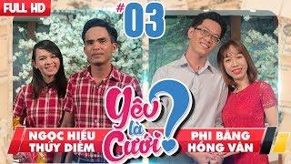YÊU LÀ CƯỚI? | TẬP 3 UNCUT | Ngọc Hiếu - Thúy Diễm | Phi Bằng - Hồng Vân | 041117 💙