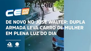 De novo no José Walter: dupla armada leva carro de mulher em plena luz do dia