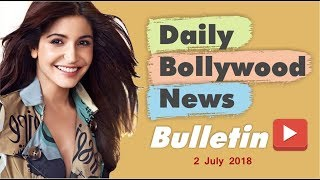Latest Hindi Entertainment News From Bollywood | 2 July 2018