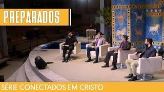 18/04/21 - PREPARADOS EM CRISTO | Série Conectados