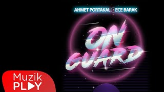 Ahmet Portakal & Ece Barak - On Guard (Official Video)