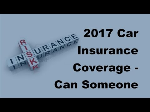 2017 Car Insurance Coverage   Can Someone Else Drive My Car