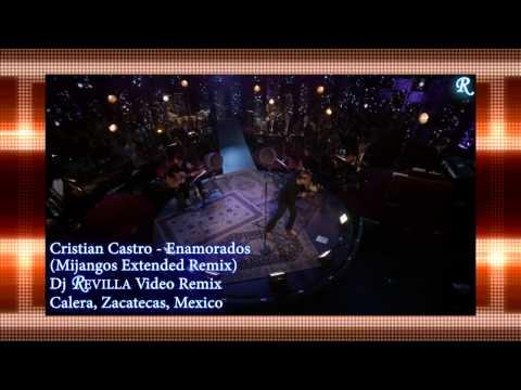 Cristian Castro Enamorados (Dj REVILLA Video Remix ft Mijangos Extended Remix )