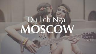 Du Lịch Nga - Thành Phố Moscow (2017) | Dulich24g