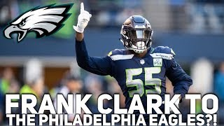 Frank Clark To The Philadelphia Eagles Would Make This Defensive Line Unfair! Second Round Pick?!